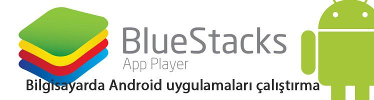 Bluestacks Programı Kurulum Yaparak Bilgisayarda  Android Kullanımı